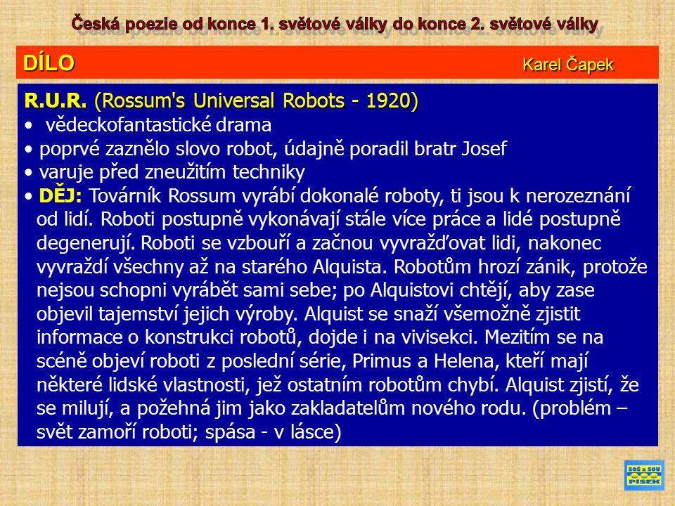 DÍLO Karel Čapek R.U.R. (Rossum's Universal Robots - 1920) vědeckofantastické drama poprvé zaznělo slovo robot, údajně poradil bratr Josef varuje před