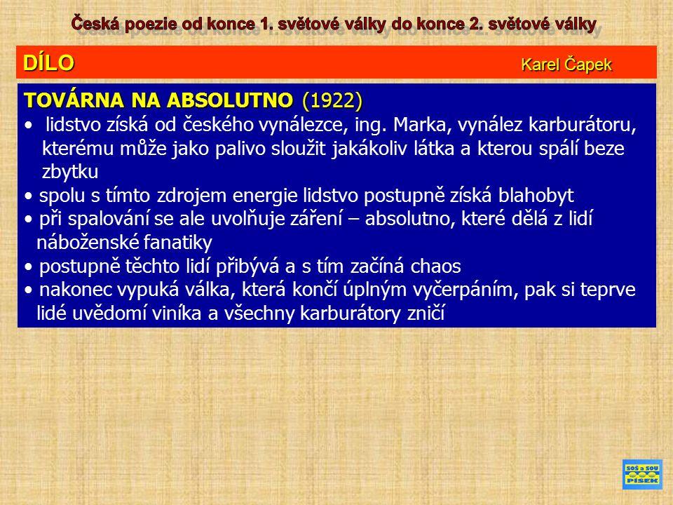 DÍLO Karel Čapek TOVÁRNA NA ABSOLUTNO (1922) lidstvo získá od českého vynálezce, ing. Marka, vynález karburátoru, kterému může jako palivo sloužit jak