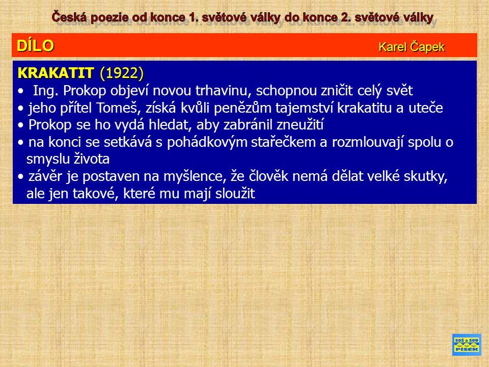 DÍLO Karel Čapek KRAKATIT (1922) Ing. Prokop objeví novou trhavinu, schopnou zničit celý svět jeho přítel Tomeš, získá kvůli penězům tajemství krakati