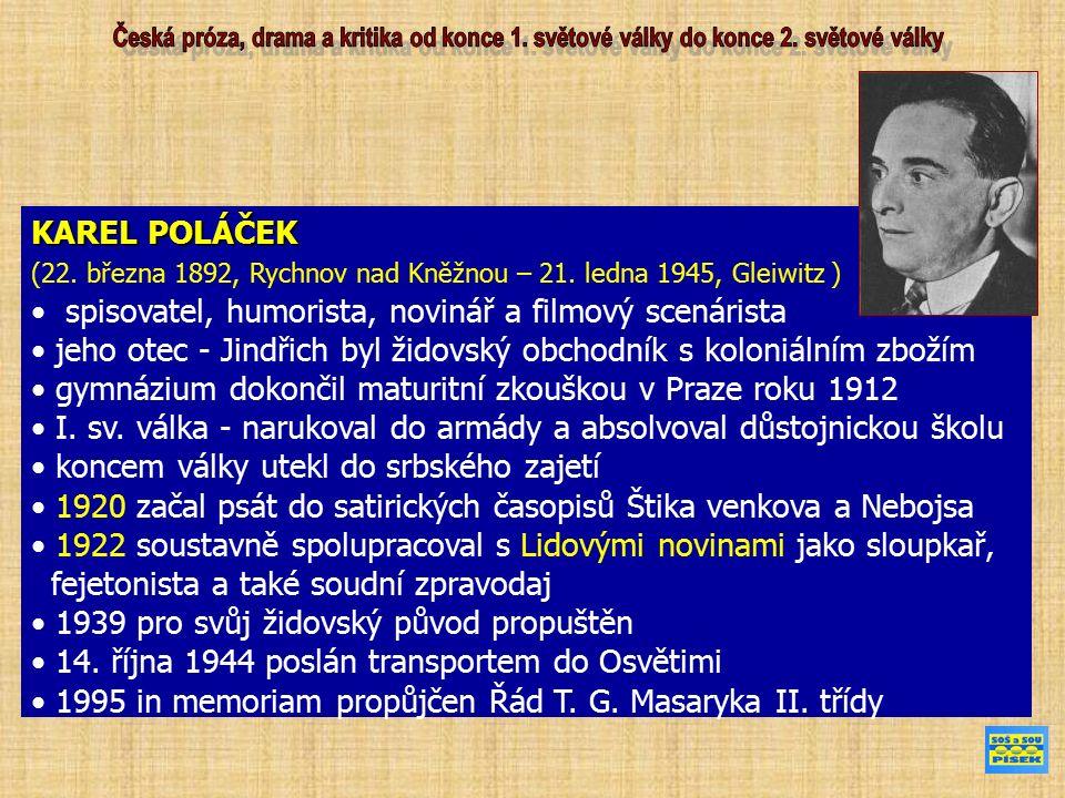 KAREL POLÁČEK (22. března 1892, Rychnov nad Kněžnou – 21. ledna 1945, Gleiwitz ) spisovatel, humorista, novinář a filmový scenárista jeho otec - Jindř