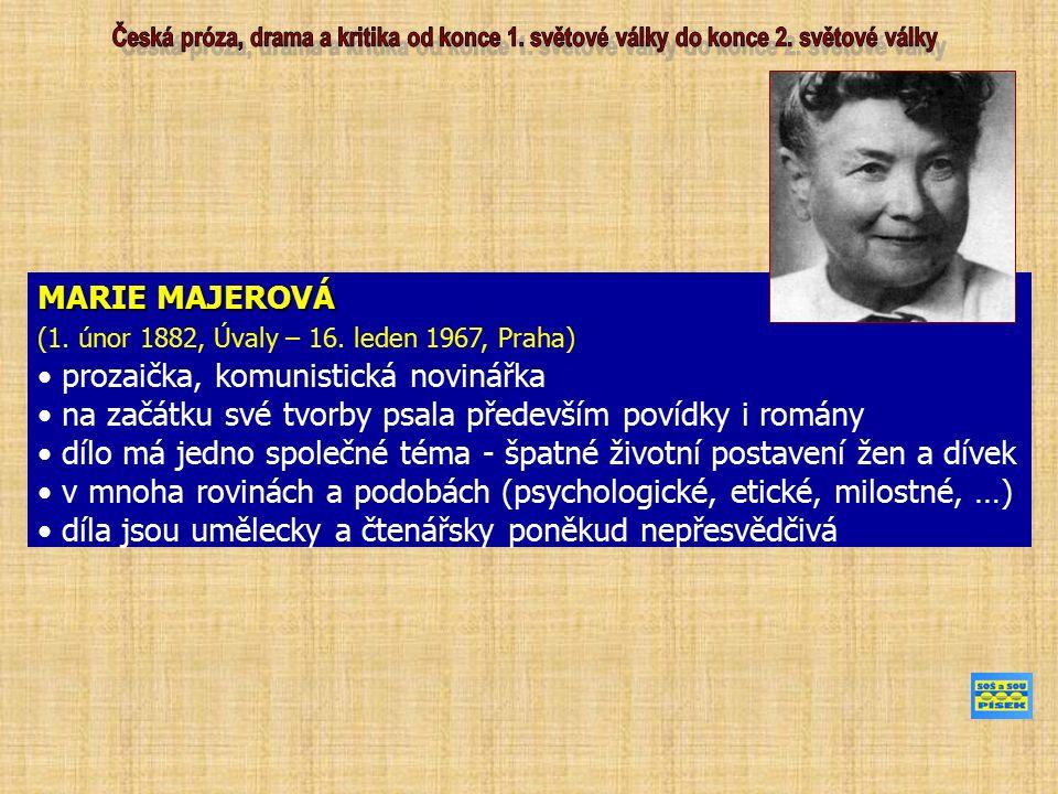 MARIE MAJEROVÁ (1. únor 1882, Úvaly – 16. leden 1967, Praha) prozaička, komunistická novinářka na začátku své tvorby psala především povídky i romány