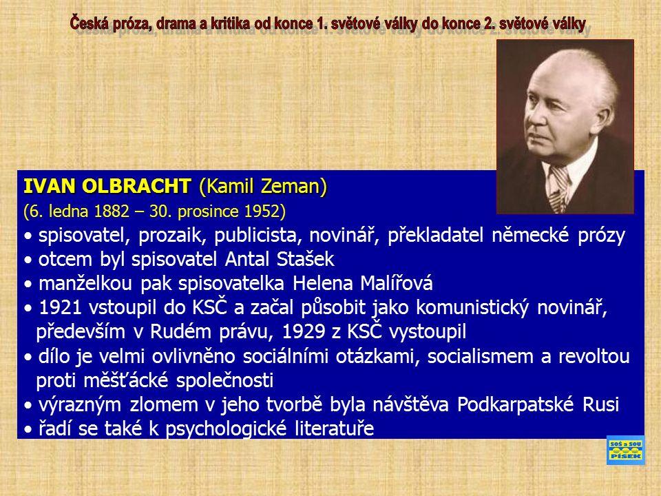 IVAN OLBRACHT (Kamil Zeman) (6. ledna 1882 – 30. prosince 1952) spisovatel, prozaik, publicista, novinář, překladatel německé prózy otcem byl spisovat