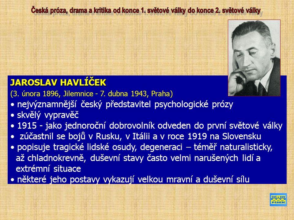 JAROSLAV HAVLÍČEK (3. února 1896, Jilemnice - 7. dubna 1943, Praha) nejvýznamnější český představitel psychologické prózy skvělý vypravěč 1915 - jako