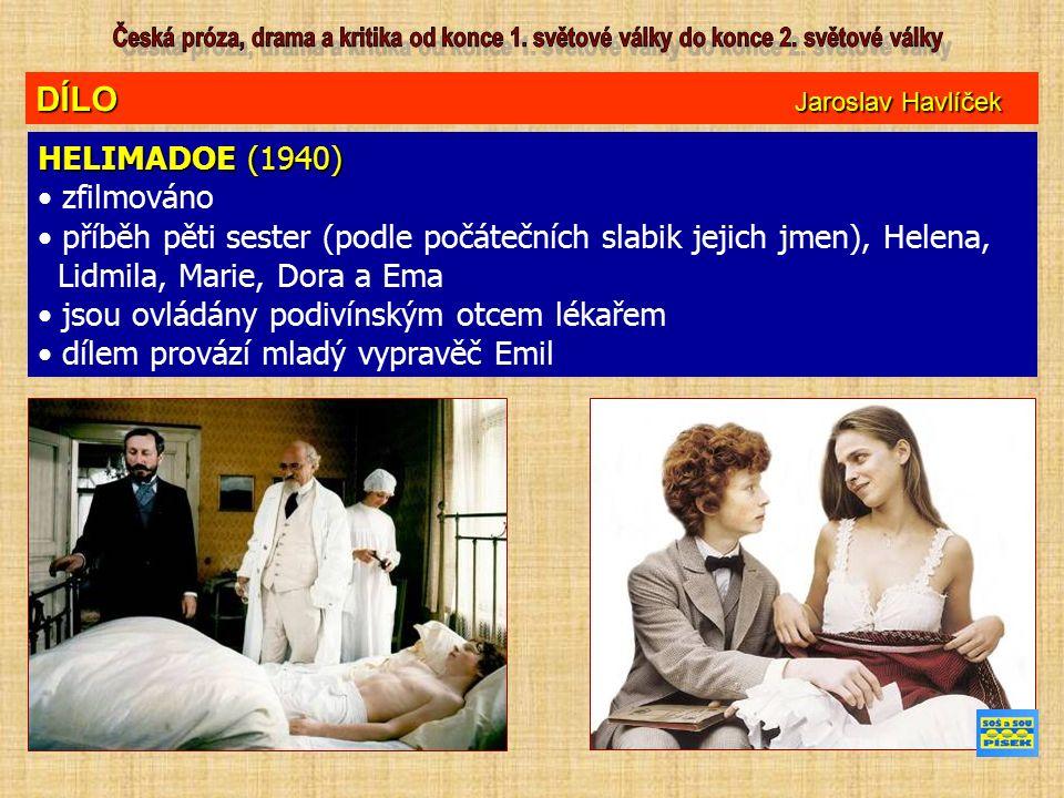 DÍLO Jaroslav Havlíček HELIMADOE (1940) zfilmováno příběh pěti sester (podle počátečních slabik jejich jmen), Helena, Lidmila, Marie, Dora a Ema jsou ovládány podivínským otcem lékařem dílem provází mladý vypravěč Emil