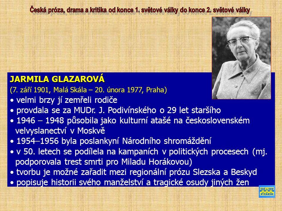 JARMILA GLAZAROVÁ (7. září 1901, Malá Skála – 20. února 1977, Praha) velmi brzy jí zemřeli rodiče provdala se za MUDr. J. Podivínského o 29 let starší