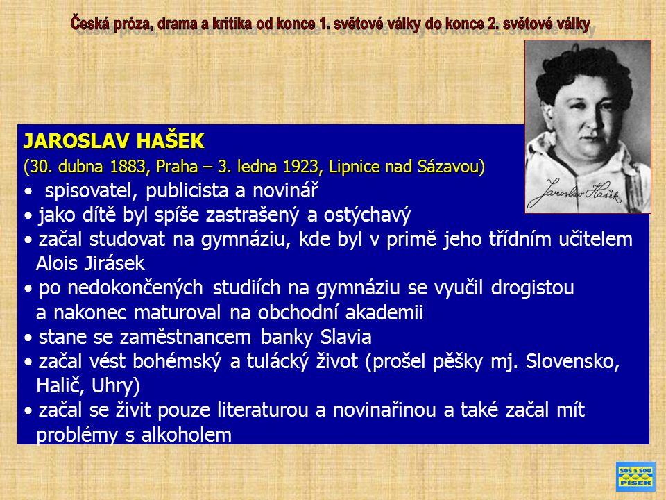 JAROSLAV HAŠEK 30. dubna 1883, Praha – 3. ledna 1923, Lipnice nad Sázavou (30. dubna 1883, Praha – 3. ledna 1923, Lipnice nad Sázavou) spisovatel, pub
