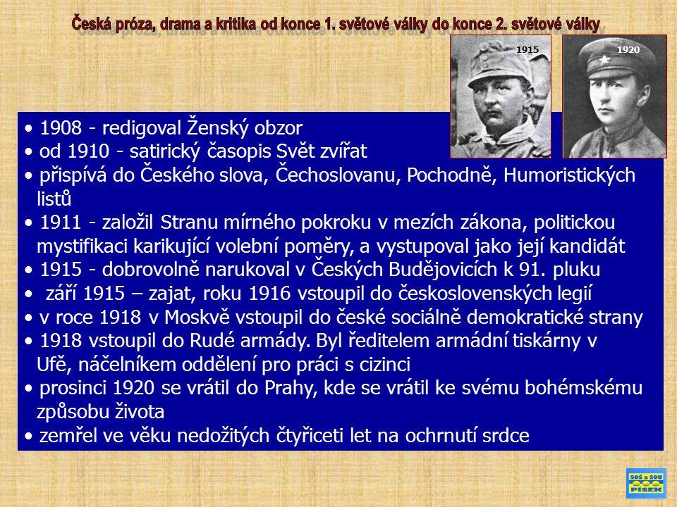 1908 - redigoval Ženský obzor od 1910 - satirický časopis Svět zvířat přispívá do Českého slova, Čechoslovanu, Pochodně, Humoristických listů 1911 - založil Stranu mírného pokroku v mezích zákona, politickou mystifikaci karikující volební poměry, a vystupoval jako její kandidát 1915 - dobrovolně narukoval v Českých Budějovicích k 91.
