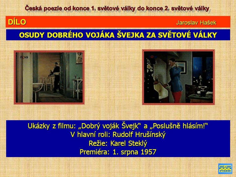 """DÍLO Jaroslav Hašek OSUDY DOBRÉHO VOJÁKA ŠVEJKA ZA SVĚTOVÉ VÁLKY Ukázky z filmu: """"Dobrý voják Švejk"""" a """"Poslušně hlásím!"""" V hlavní roli: Rudolf Hrušín"""