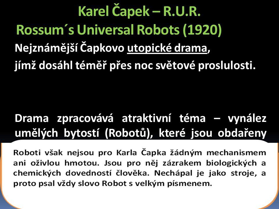 Karel Čapek – R.U.R. Rossum´s Universal Robots (1920) Nejznámější Čapkovo utopické drama, jímž dosáhl téměř přes noc světové proslulosti. Drama zpraco