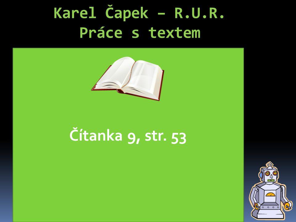 Karel Čapek – R.U.R. Práce s textem Kompozice: Hra se skládá z předehry a 3 dějství. Předehra – příjezd Heleny ( jedné z postav ) do továrny na výrobu