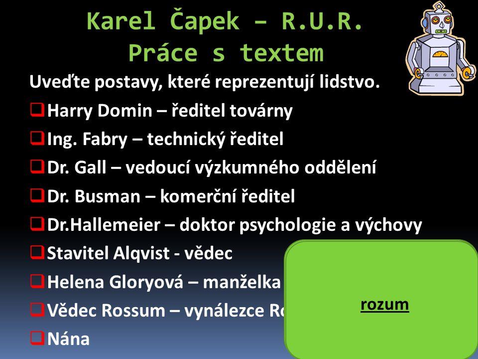 Karel Čapek – R.U.R. Práce s textem Uveďte postavy, které reprezentují lidstvo. HHarry Domin – ředitel továrny IIng. Fabry – technický ředitel D