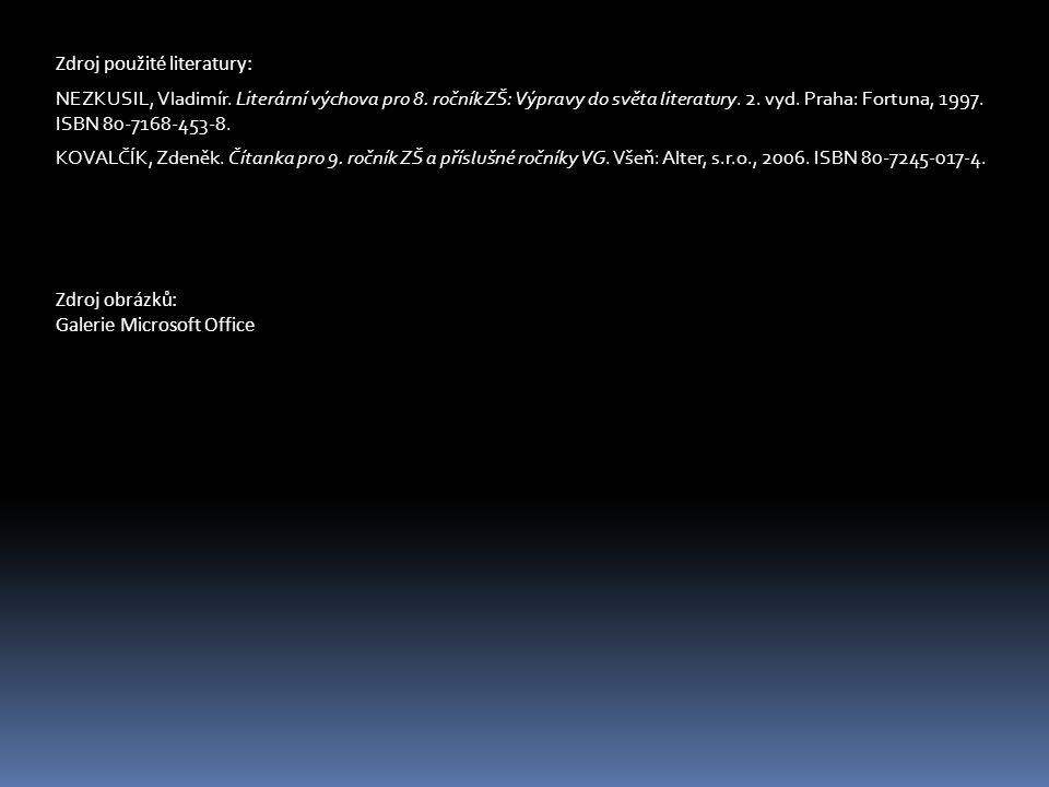 Zdroj použité literatury: NEZKUSIL, Vladimír. Literární výchova pro 8. ročník ZŠ: Výpravy do světa literatury. 2. vyd. Praha: Fortuna, 1997. ISBN 80-7