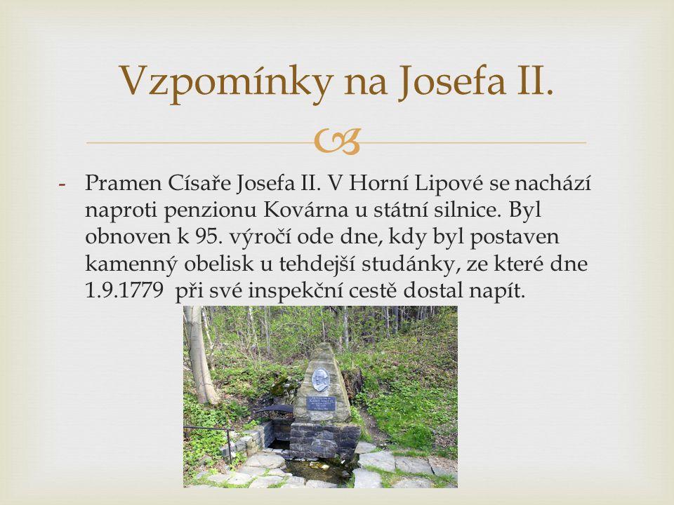  -Pramen Císaře Josefa II. V Horní Lipové se nachází naproti penzionu Kovárna u státní silnice.