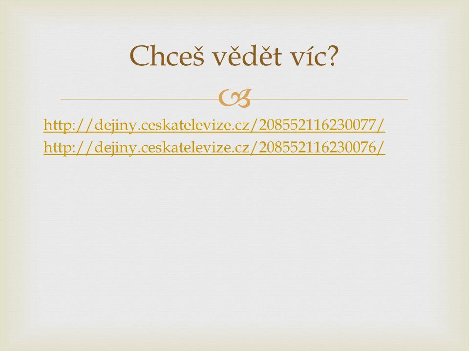  http://dejiny.ceskatelevize.cz/208552116230077/ http://dejiny.ceskatelevize.cz/208552116230076/ Chceš vědět víc