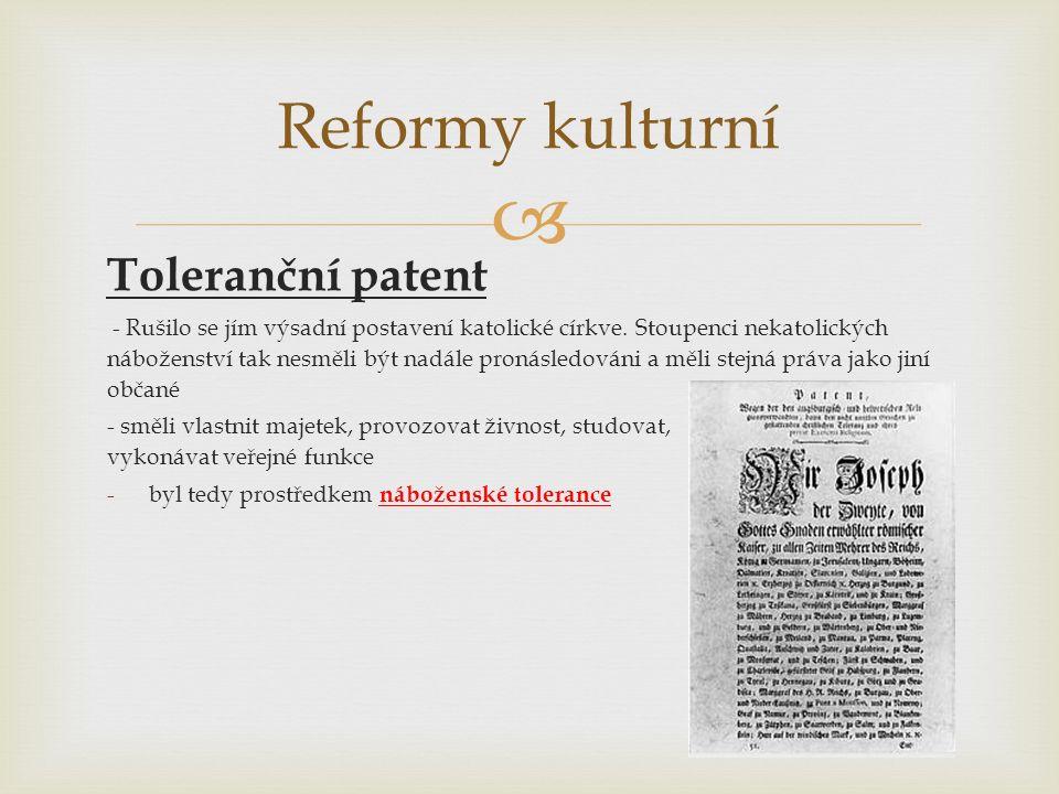  Reformy kulturní Toleranční patent - Rušilo se jím výsadní postavení katolické církve.
