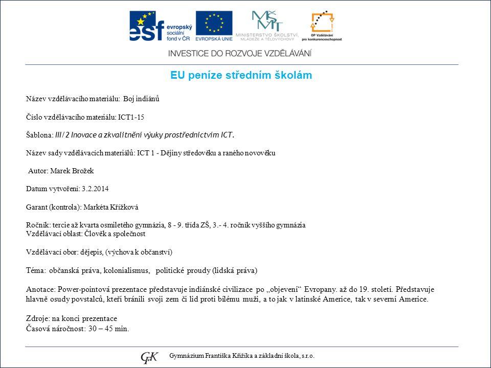 EU peníze středním školám Název vzdělávacího materiálu: Boj indiánů Číslo vzdělávacího materiálu: ICT1-15 Šablona: III/2 Inovace a zkvalitnění výuky prostřednictvím ICT.