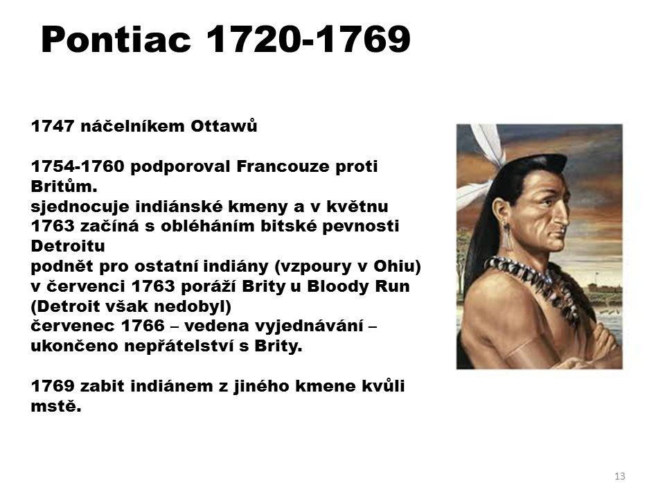 Pontiac 1720-1769 1747 náčelníkem Ottawů 1754-1760 podporoval Francouze proti Britům.