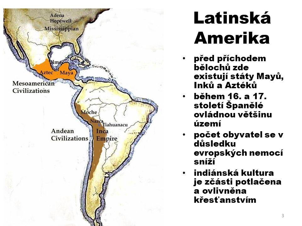 Latinská Amerika před příchodem bělochů zde existují státy Mayů, Inků a Aztéků během 16.