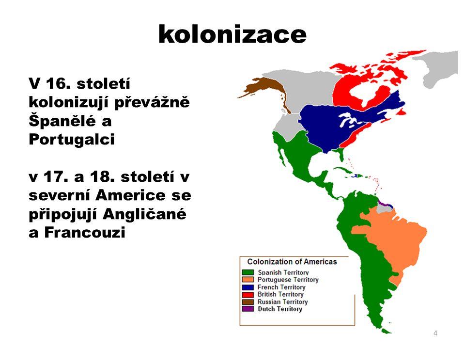 kolonizace V 16. století kolonizují převážně Španělé a Portugalci v 17.