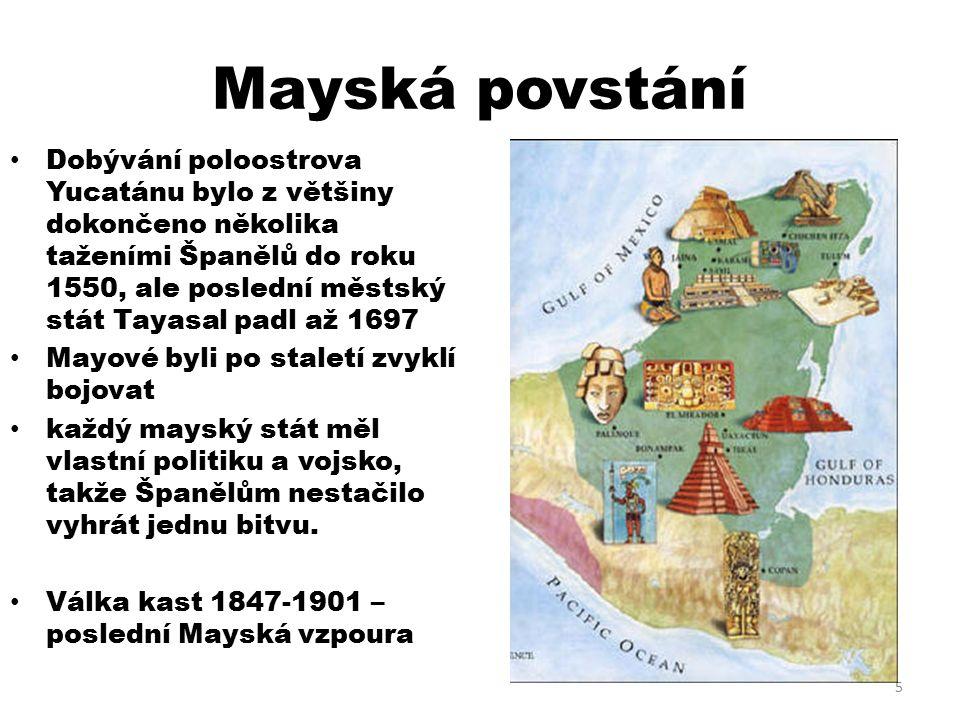 Mayská povstání Dobývání poloostrova Yucatánu bylo z většiny dokončeno několika taženími Španělů do roku 1550, ale poslední městský stát Tayasal padl až 1697 Mayové byli po staletí zvyklí bojovat každý mayský stát měl vlastní politiku a vojsko, takže Španělům nestačilo vyhrát jednu bitvu.