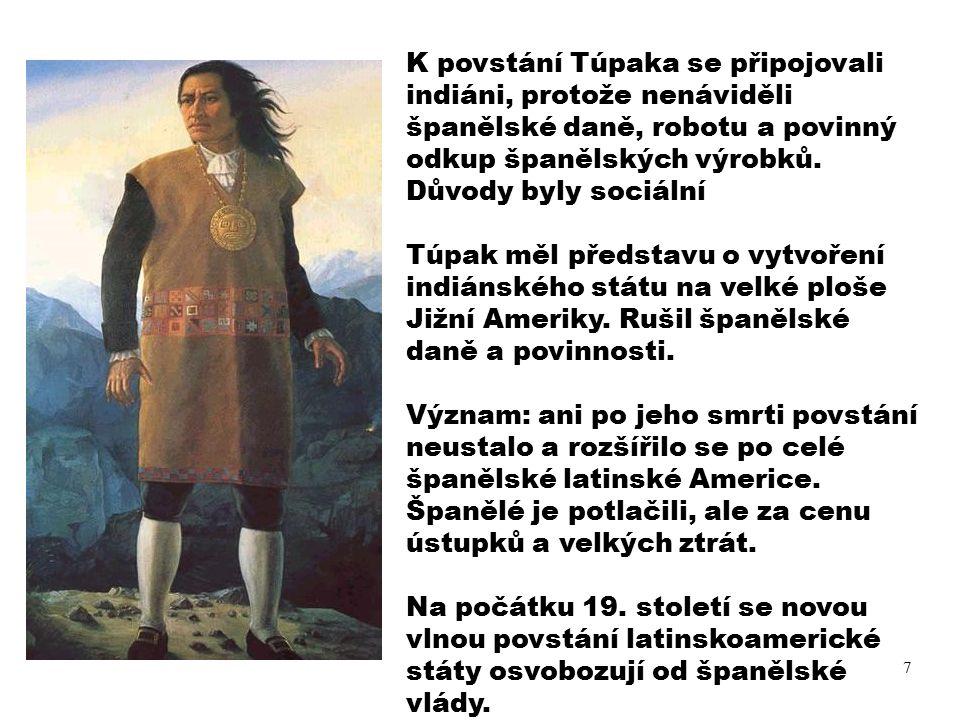7 K povstání Túpaka se připojovali indiáni, protože nenáviděli španělské daně, robotu a povinný odkup španělských výrobků.