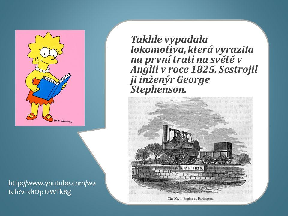 Takhle vypadala lokomotiva, která vyrazila na první trati na světě v Anglii v roce 1825. Sestrojil ji inženýr George Stephenson. http://www.youtube.co