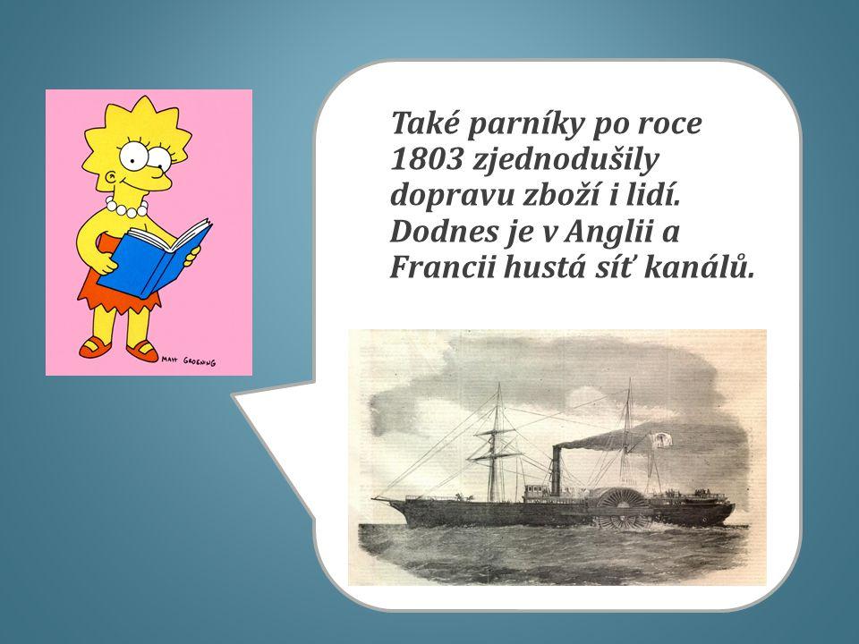 Také parníky po roce 1803 zjednodušily dopravu zboží i lidí. Dodnes je v Anglii a Francii hustá síť kanálů.