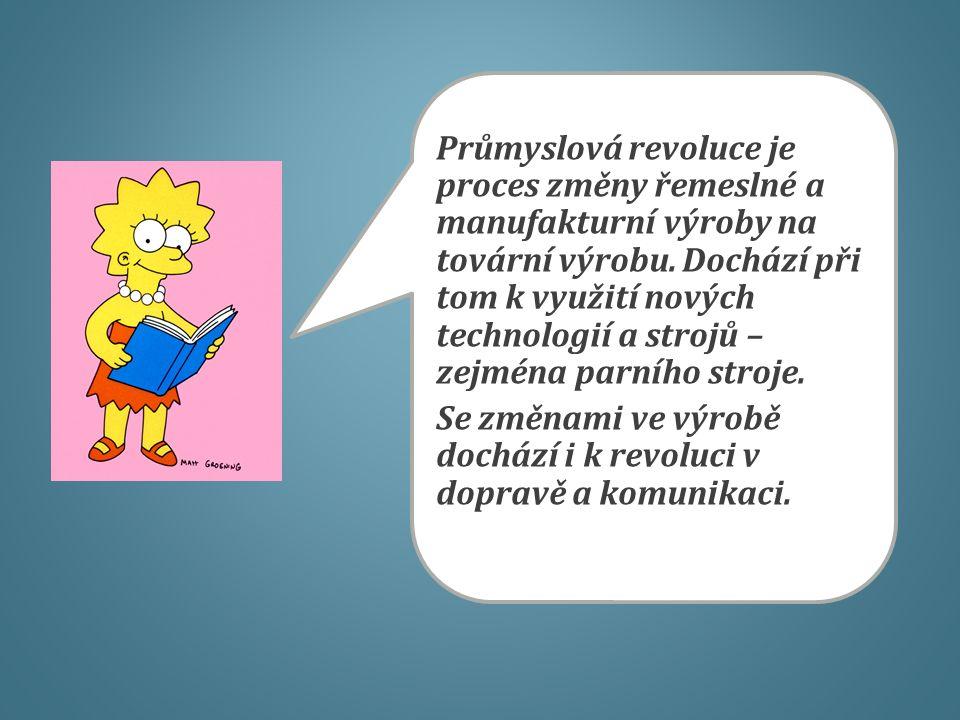 Průmyslová revoluce je proces změny řemeslné a manufakturní výroby na tovární výrobu.