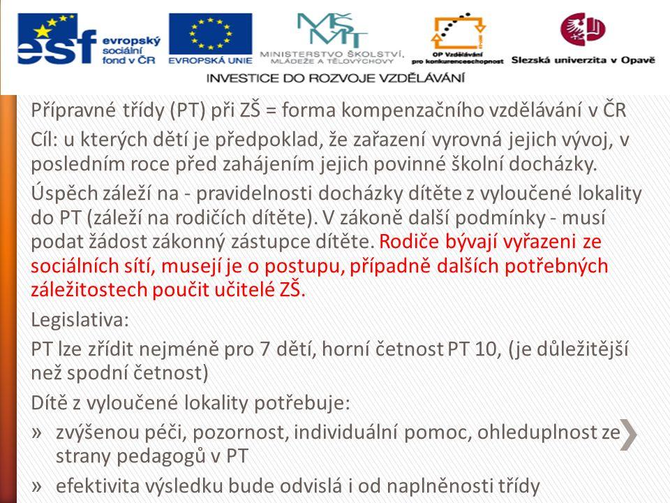 Přípravné třídy (PT) při ZŠ = forma kompenzačního vzdělávání v ČR Cíl: u kterých dětí je předpoklad, že zařazení vyrovná jejich vývoj, v posledním roce před zahájením jejich povinné školní docházky.