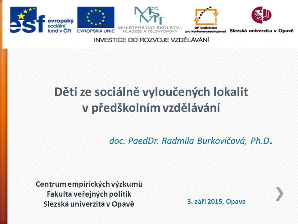 Centrum empirických výzkumů Fakulta veřejných politik Slezská univerzita v Opavě Děti ze sociálně vyloučených lokalit v předškolním vzdělávání doc.