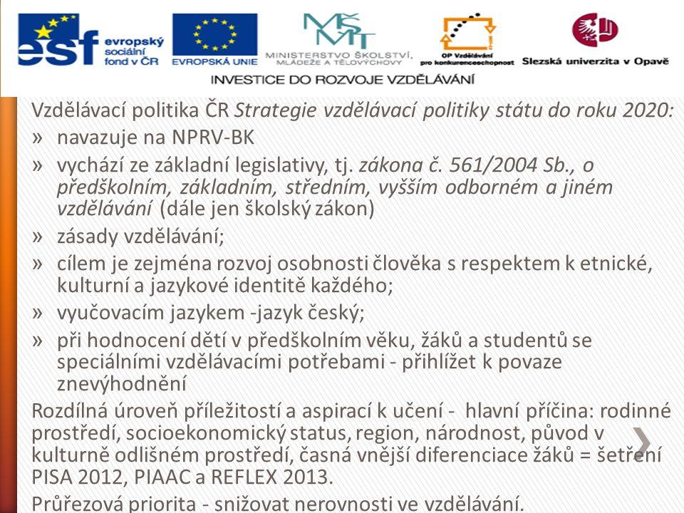 Vzdělávací politika ČR Strategie vzdělávací politiky státu do roku 2020: » navazuje na NPRV-BK » vychází ze základní legislativy, tj.