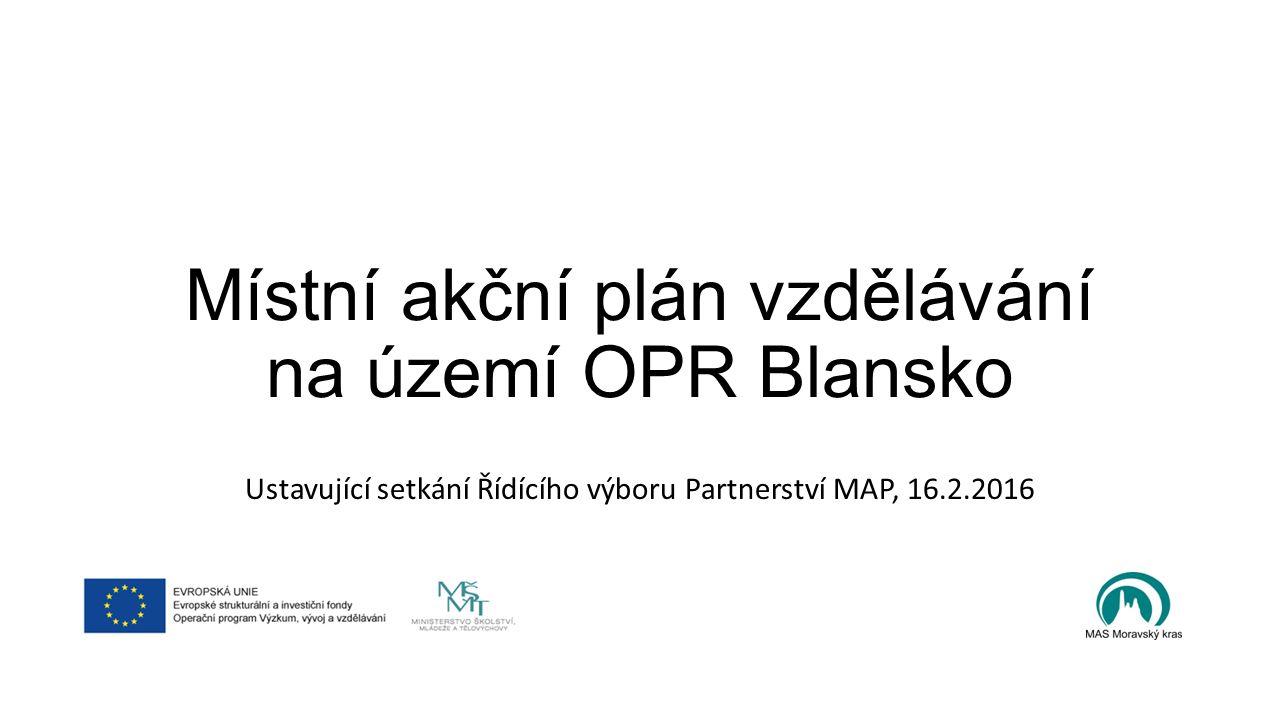Místní akční plán vzdělávání na území OPR Blansko Ustavující setkání Řídícího výboru Partnerství MAP, 16.2.2016