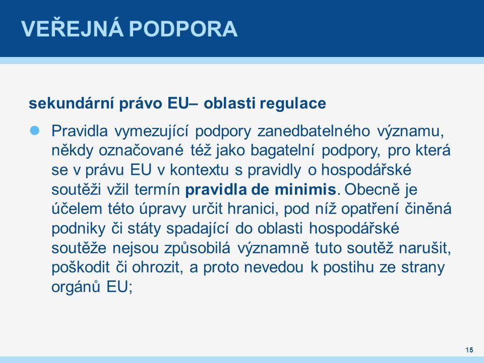 VEŘEJNÁ PODPORA sekundární právo EU– oblasti regulace Pravidla vymezující podpory zanedbatelného významu, někdy označované též jako bagatelní podpory, pro která se v právu EU v kontextu s pravidly o hospodářské soutěži vžil termín pravidla de minimis.