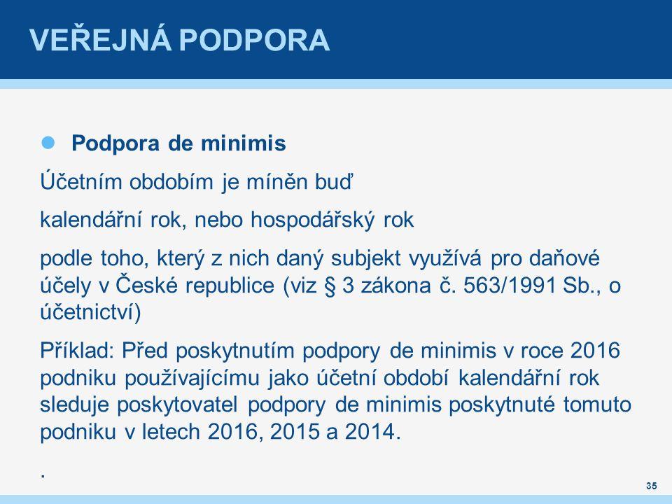 VEŘEJNÁ PODPORA Podpora de minimis Účetním obdobím je míněn buď kalendářní rok, nebo hospodářský rok podle toho, který z nich daný subjekt využívá pro daňové účely v České republice (viz § 3 zákona č.