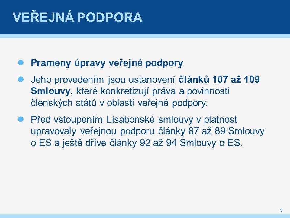 VEŘEJNÁ PODPORA Sekundární právo – nejdůležitější prameny Na základě zmocnění Radou ES (nařízením Rady (ES) č.