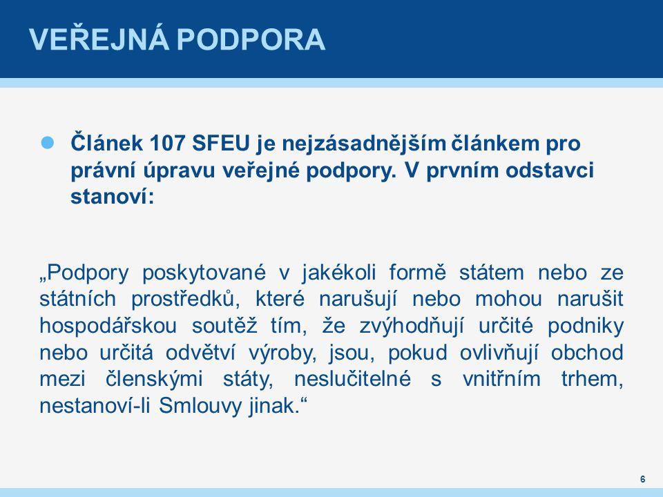 VEŘEJNÁ PODPORA Článek 107 SFEU je nejzásadnějším článkem pro právní úpravu veřejné podpory.