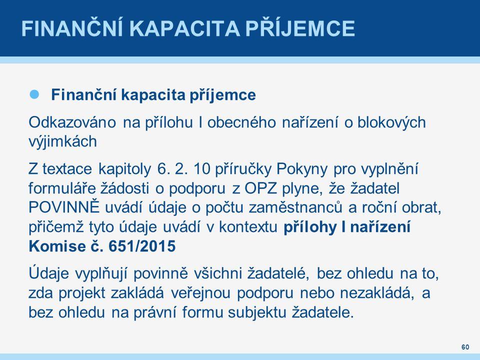 FINANČNÍ KAPACITA PŘÍJEMCE Finanční kapacita příjemce Odkazováno na přílohu I obecného nařízení o blokových výjimkách Z textace kapitoly 6.