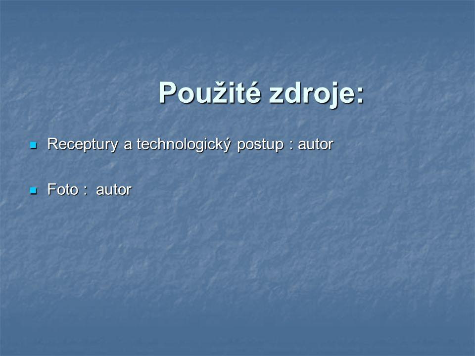 Použité zdroje: Receptury a technologický postup : autor Receptury a technologický postup : autor Foto : autor Foto : autor