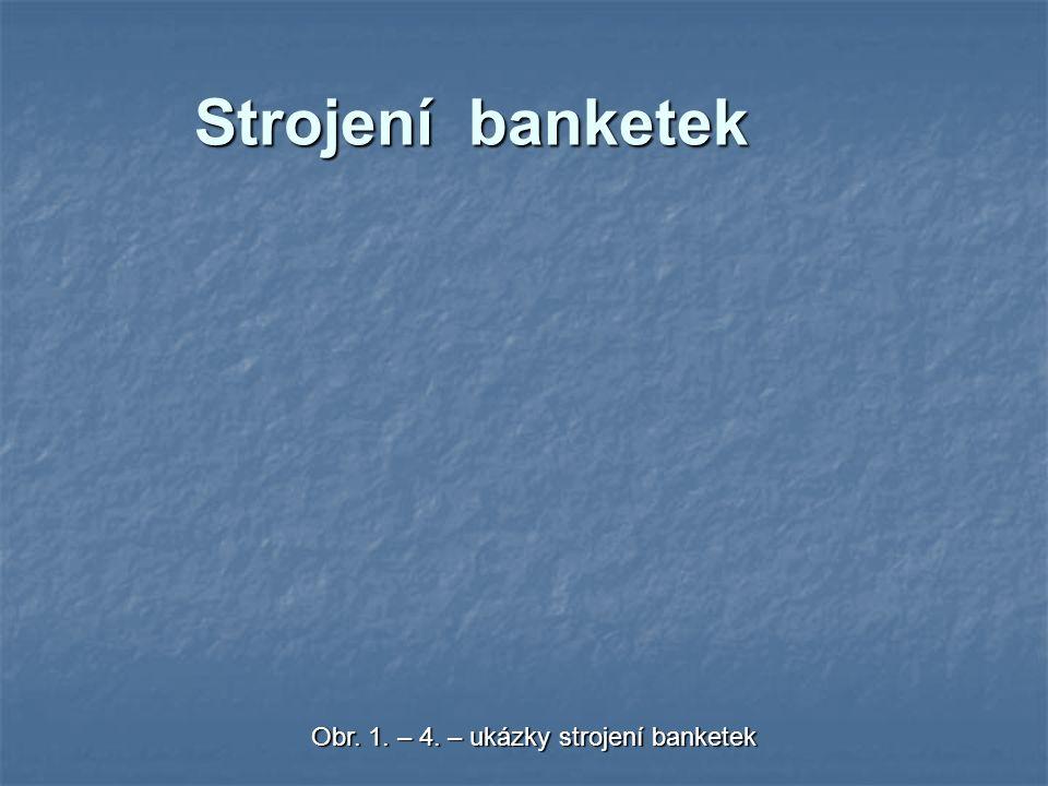 Strojení banketek Obr. 1. – 4. – ukázky strojení banketek