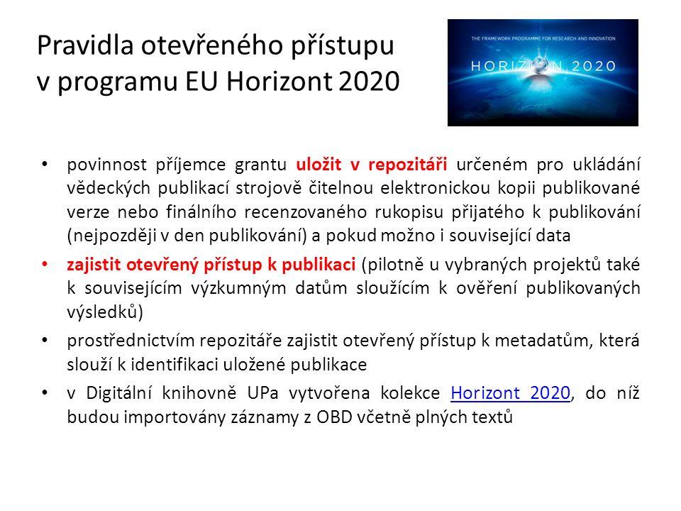 Pravidla otevřeného přístupu v programu EU Horizont 2020 povinnost příjemce grantu uložit v repozitáři určeném pro ukládání vědeckých publikací strojově čitelnou elektronickou kopii publikované verze nebo finálního recenzovaného rukopisu přijatého k publikování (nejpozději v den publikování) a pokud možno i související data zajistit otevřený přístup k publikaci (pilotně u vybraných projektů také k souvisejícím výzkumným datům sloužícím k ověření publikovaných výsledků) prostřednictvím repozitáře zajistit otevřený přístup k metadatům, která slouží k identifikaci uložené publikace v Digitální knihovně UPa vytvořena kolekce Horizont 2020, do níž budou importovány záznamy z OBD včetně plných textůHorizont 2020