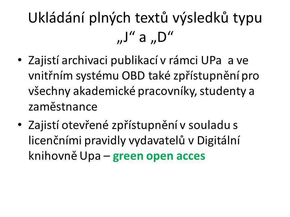 """Ukládání plných textů výsledků typu """"J a """"D Zajistí archivaci publikací v rámci UPa a ve vnitřním systému OBD také zpřístupnění pro všechny akademické pracovníky, studenty a zaměstnance Zajistí otevřené zpřístupnění v souladu s licenčními pravidly vydavatelů v Digitální knihovně Upa – green open acces"""