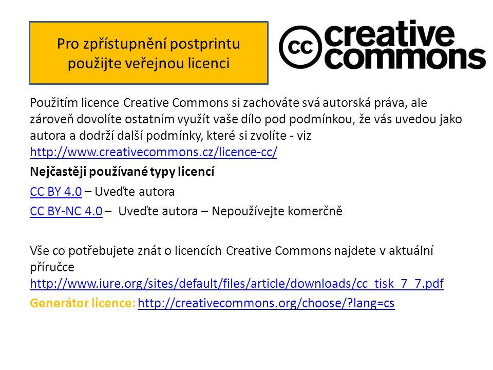 Použitím licence Creative Commons si zachováte svá autorská práva, ale zároveň dovolíte ostatním využít vaše dílo pod podmínkou, že vás uvedou jako autora a dodrží další podmínky, které si zvolíte - viz http://www.creativecommons.cz/licence-cc/ http://www.creativecommons.cz/licence-cc/ Nejčastěji používané typy licencí CC BY 4.0CC BY 4.0 – Uveďte autora CC BY-NC 4.0CC BY-NC 4.0 – Uveďte autora – Nepoužívejte komerčně Vše co potřebujete znát o licencích Creative Commons najdete v aktuální příručce http://www.iure.org/sites/default/files/article/downloads/cc_tisk_7_7.pdf http://www.iure.org/sites/default/files/article/downloads/cc_tisk_7_7.pdf Generátor licence: http://creativecommons.org/choose/ lang=cshttp://creativecommons.org/choose/ lang=cs Pro zpřístupnění postprintu použijte veřejnou licenci