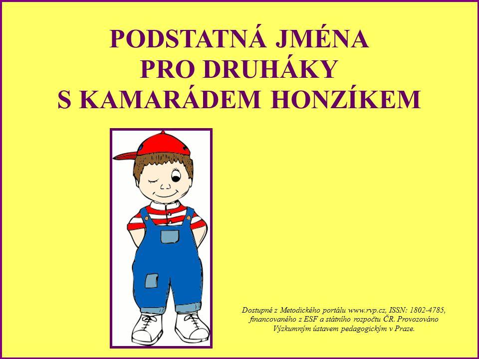 PODSTATNÁ JMÉNA PRO DRUHÁKY S KAMARÁDEM HONZÍKEM Dostupné z Metodického portálu www.rvp.cz, ISSN: 1802-4785, financovaného z ESF a státního rozpočtu ČR.