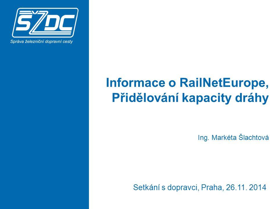 Obsah příspěvku: 1.RailNetEurope 2.Evropské železniční koridory 3.Přidělování kapacity dráhy 2 Informace o RailNetEurope, Přidělování kapacity dráhy
