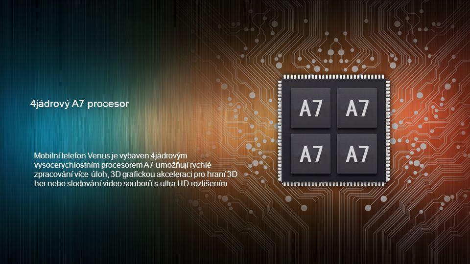 4jádrový A7 procesor Mobilní telefon Venus je vybaven 4jádrovým vysocerychlostním procesorem A7 umožňují rychlé zpracování více úloh, 3D grafickou akceleraci pro hraní 3D her nebo slodování video souborů s ultra HD rozlišením