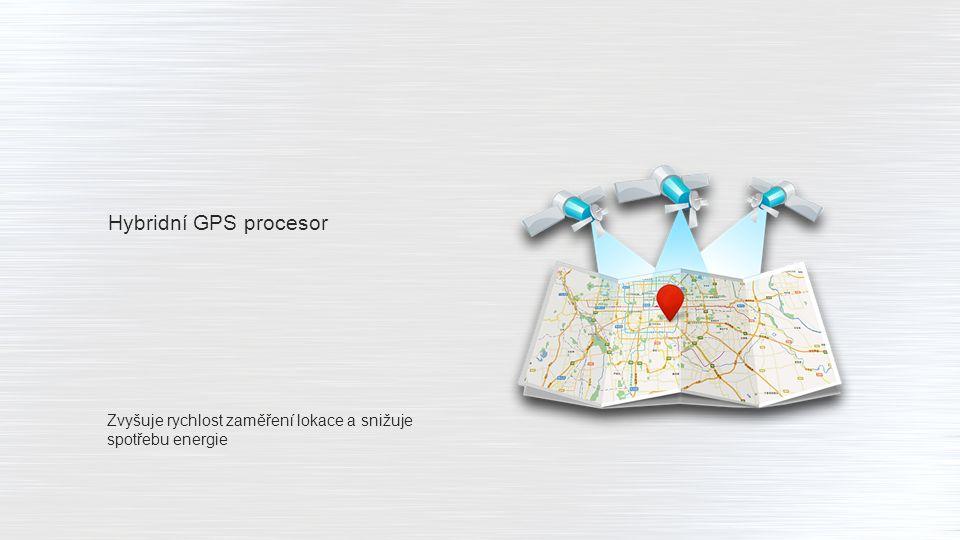 Hybridní GPS procesor Zvyšuje rychlost zaměření lokace a snižuje spotřebu energie