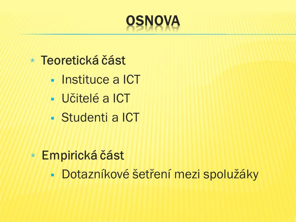 * Teoretická část  Instituce a ICT  Učitelé a ICT  Studenti a ICT * Empirická část  Dotazníkové šetření mezi spolužáky