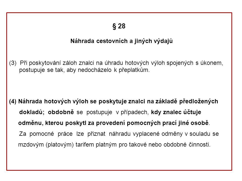 § 28 Náhrada cestovních a jiných výdajů (3) Při poskytování záloh znalci na úhradu hotových výloh spojených s úkonem, postupuje se tak, aby nedocházelo k přeplatkům.