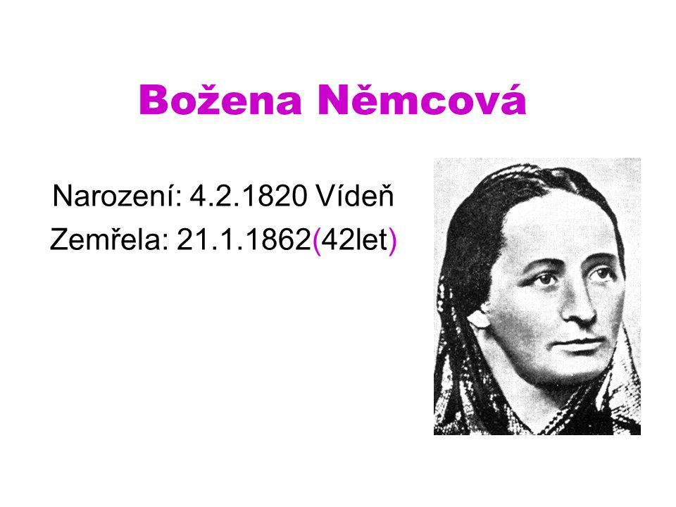 Božena Němcová Narození: 4.2.1820 Vídeň Zemřela: 21.1.1862(42let)