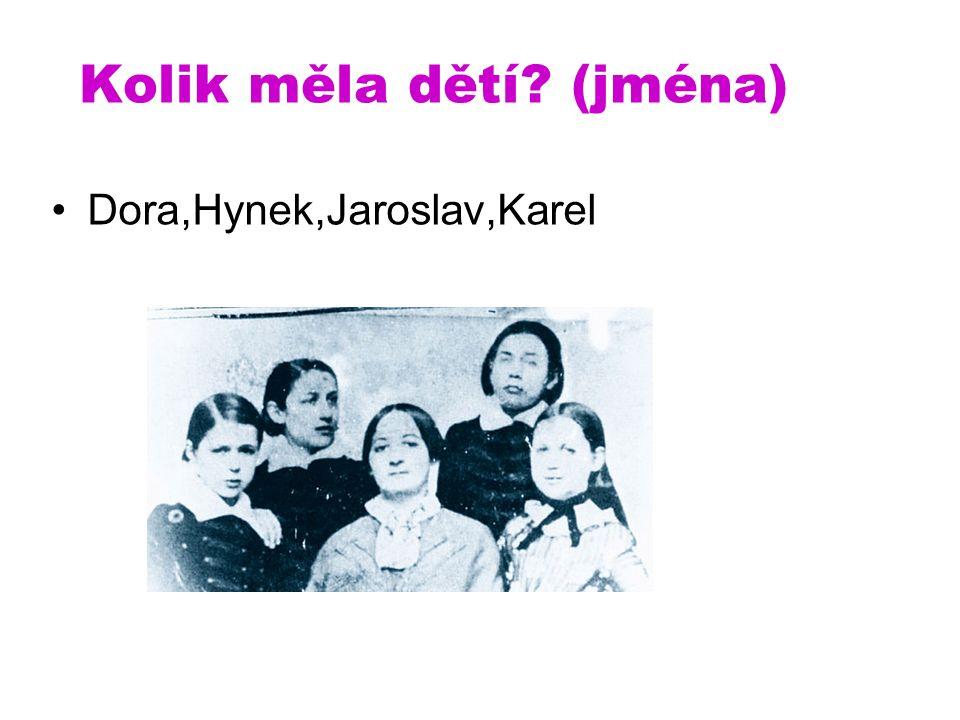 Kolik měla dětí (jména) Dora,Hynek,Jaroslav,Karel